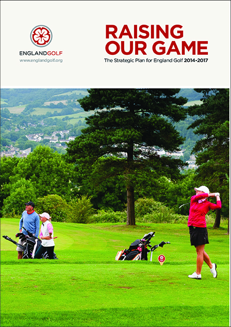 Raising our Game  The Strategic plan for England Golf  2014-17